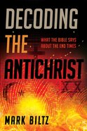 Decoding the Antichrist: What the Bible Says About the End Times Paperback