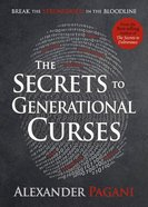 The Secrets to Generational Curses: Break the Stronghold in the Bloodline Paperback