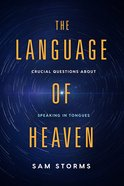 The Language of Heaven: Crucial Questions About Speaking in Tongues Paperback