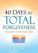 40 Days to Total Forgiveness: A Journey to Break Free Paperback