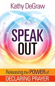 Speak Out: Releasing the Power of Declaring Prayer