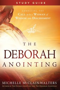 The Deborah Anointing: Embracing the Call to Be a Woman of Wisdom and Discernment (Study Guide)