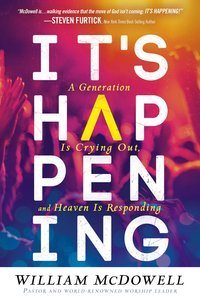 Its Happening: A Generation is Crying Out and Heaven is Responding