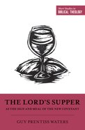 The Lord's Supper as the Sign and Meal of the New Covenant (Short Studies In Biblical Theology Series) Paperback