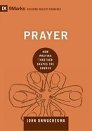 Prayer: How Praying Together Shapes the Church (9marks Building Healthy Churches Series) Hardback