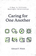 Caring For One Another:8 Ways to Cultivate Meaningful Relationships
