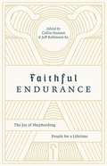 Faithful Endurance: The Joy of Shepherding People For a Lifetime (The Gospel Coalition Series) Paperback