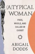 (A)Typical Woman: Free, Whole, and Called in Christ Paperback