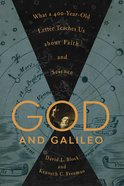God and Galileo: What a 400-Year-Old Letter Teaches Us About Faith and Science Hardback