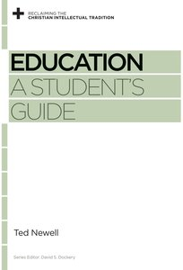Education: A Students Guide (Reclaiming The Christian Intellectual Tradition Series)