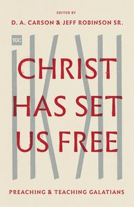 Christ Has Set Us Free: Preaching and Teaching Galatians (The Gospel Coalition Series)
