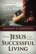 What Jesus Said About Successful Living: Principles From Sermon on Mount Paperback