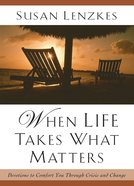 When Life Takes What Matters: Devotions to Comfort You Through Crisis and Change Paperback
