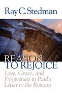 Reason to Rejoice: Love, Grace, and Forgiveness in Paul's Letter to the Romans Paperback