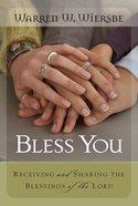Bless You: Receiving and Sharing the Blessings of the Lord Paperback
