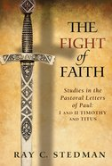 The Fight of Faith: Studies in the Pastoral Letters of Paul