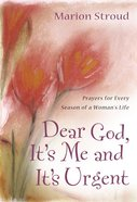Dear God, It's Me and It's Urgent: Prayers For Every Season of a Woman's Life Hardback