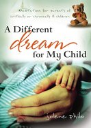 A Different Dream For My Child: Meditations For Parents of Critically Or Chronically Ill Children Paperback