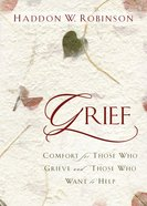 Grief: Comfort For Those Who Grieve and Those Who Want to Help Paperback