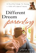 Different Dream Parenting: A Practical Gudie to Raising a Child With Special Needs Paperback