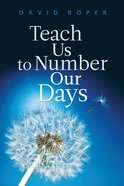Teach Us to Number Our Days Paperback