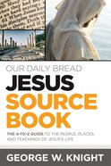 Jesus Sourcebook: The A-To-Z Guide to the People, Places, and Teachings of Jesus's Life