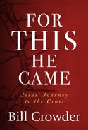 For This He Came: Jesus' Journey to the Cross Paperback