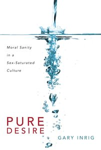 Pure Desire: Moral Sanity in a Sex-Saturated Society