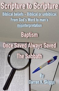 Baptism, Once Saved Always Saved & the Sabbath. (#01 in Scripture To Scripture Series)