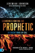 Cleansing & Igniting the Prophetic: An Urgent Wake-Up Call