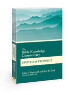 Epistles and Prophecy (Bible Knowledge Commentary Series) Paperback
