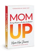 Mom Up: Thriving With Grace in the Chaos of Motherhood Paperback