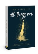 All Things New: Joining God's Grand Narrative of Re-Creation Paperback