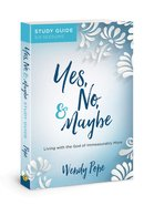 Yes, No, and Maybe: Living With the God of Immeasurably More (Study Guide) Paperback