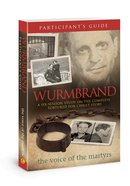 Wurmbrand: A Six-Session Study on the Complete Tortured For Christ Story (Participant Guide) Paperback