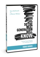 So the Next Generation Will Know: Training Young Christians in a Challenging World (Video Series)