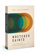 Wretched Saints: Transformed By the Relentless Grace of God Paperback