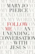 Follow Me: An Unending Conversation With Jesus Paperback