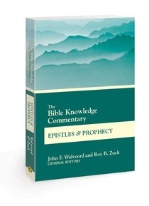 Epistles and Prophecy (Bible Knowledge Commentary Series)