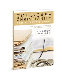 Cold-Case Christianity: A Homicide Detective Investigates the Claims of the Gospels (Participant Guide)
