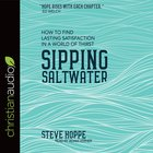 Sipping Saltwater: How to Find Lasting Satisfaction in a World of Thirst (Unabridged, 4cds) CD