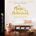 The Magic of Motherhood: The Good Stuff, the Hard Stuff, and Everything in Between (Unabridged, 4cds) CD