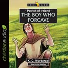 Patrick of Ireland : The Boy Who Forgave (Unabridged, 2 CDS) (Trail Blazers Audio Series)