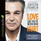 Love Like You've Never Been Hurt: Hope, Healing and the Power of An Open Heart (Unabridged, 6 Cds) CD