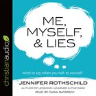 Me, Myself, and Lies: What to Say When You Talk to Yourself (Unabridged, 5 Cds)