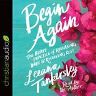 Begin Again: The Brave Practice of Releasing Hurt and Receiving Rest (Unabridged, 5 Cds) CD