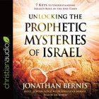 Unlocking the Prophetic Mysteries of Israel: 7 Keys to Understanding Israel's Role in the End Times (Unabridged, 5cds) CD