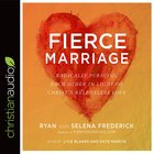Fierce Marriage: Radically Pursuing Each Other in Light of Christ's Relentless Love (Unabridged, 7 Cds) CD