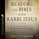 Reading the Bible With Rabbi Jesus: How a Jewish Perspective Can Transform Your Understanding (Unabridged, 6cds) CD