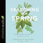 Searching For Spring: How God Makes All Things Beautiful in Time (Unabridged, 5 Cds) CD